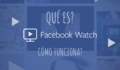 Facebook Watch: Nueva plataforma de vídeo alternativa a YouTube