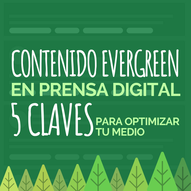 Contenido Evergreen en prensa digital: 5 claves para optimizar tu medio